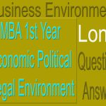 MBA 1st Year Economic Political Legal Environment Long Question Answer