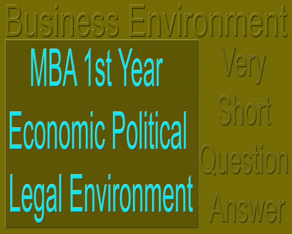 MBA 1st Year Economic Political Legal Environment Very Short Question Answer