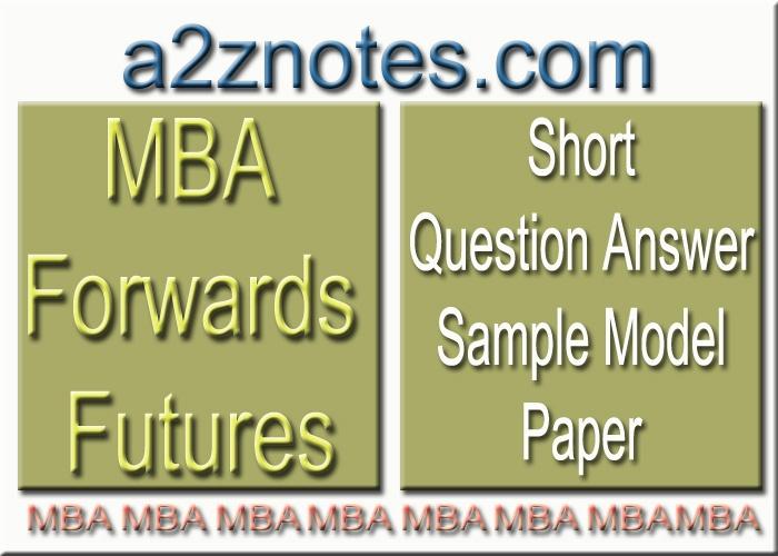 MBA Forwards Futures Short Question Model Paper