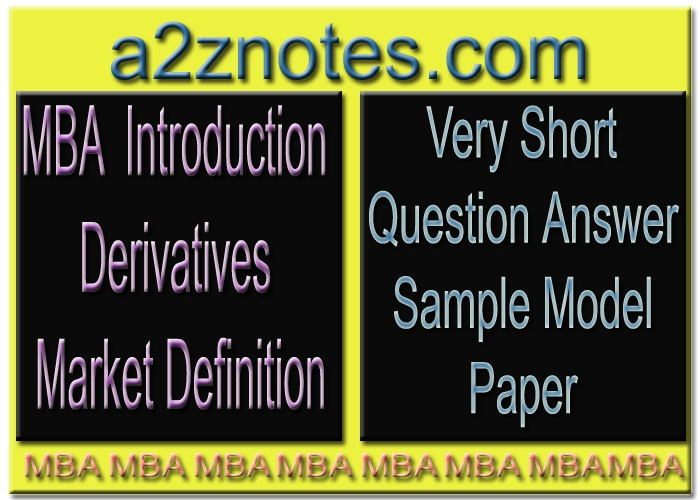 MBA Introduction Derivatives Market Definition Very Short Question Answer